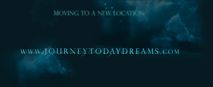 go to new site location: www.journeytodaydreams.com